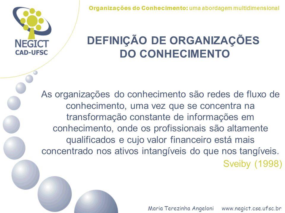 Maria Terezinha Angeloni www.negict.cse.ufsc.br Organizações do Conhecimento: uma abordagem multidimensional DEFINIÇÃO DE ORGANIZAÇÕES DO CONHECIMENTO