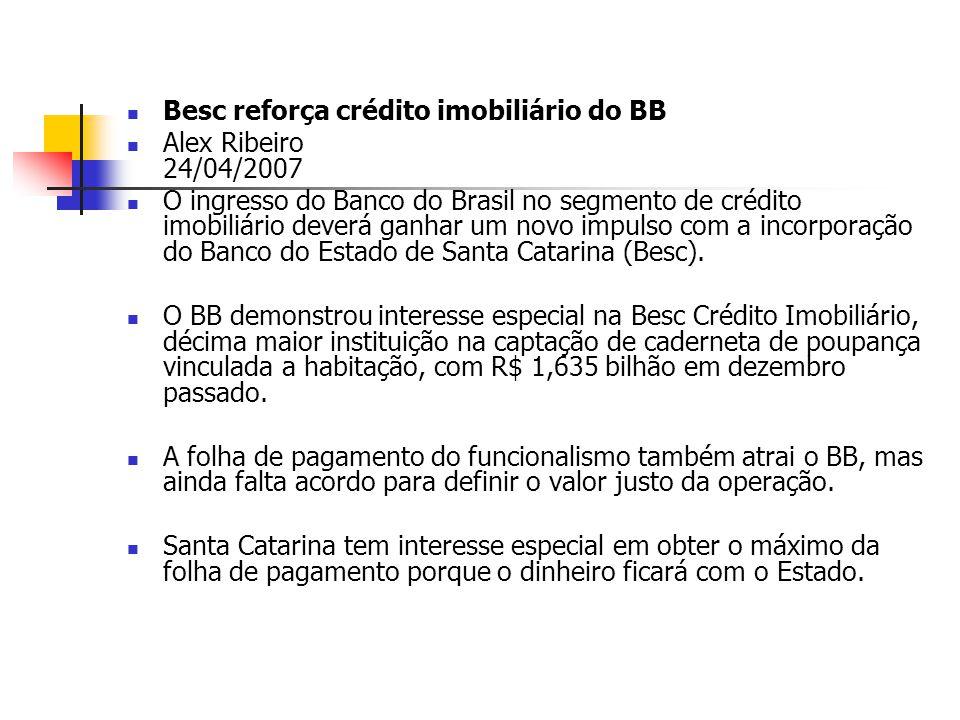 Besc reforça crédito imobiliário do BB Alex Ribeiro 24/04/2007 O ingresso do Banco do Brasil no segmento de crédito imobiliário deverá ganhar um novo