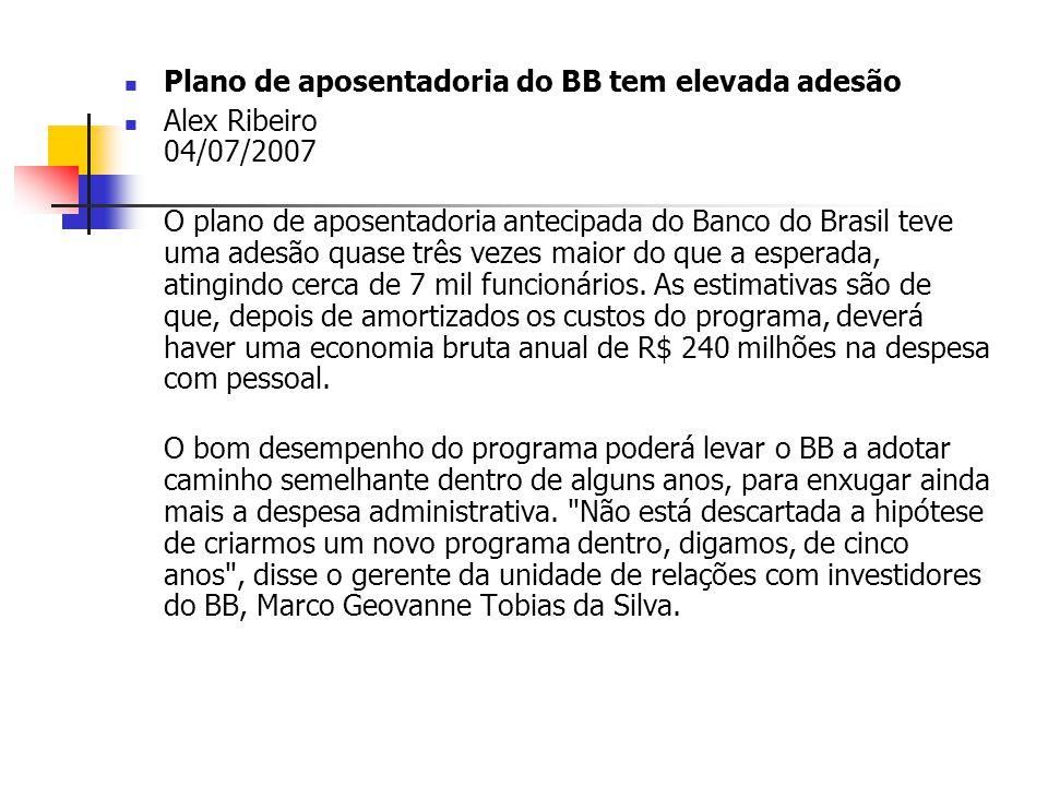 Plano de aposentadoria do BB tem elevada adesão Alex Ribeiro 04/07/2007 O plano de aposentadoria antecipada do Banco do Brasil teve uma adesão quase t
