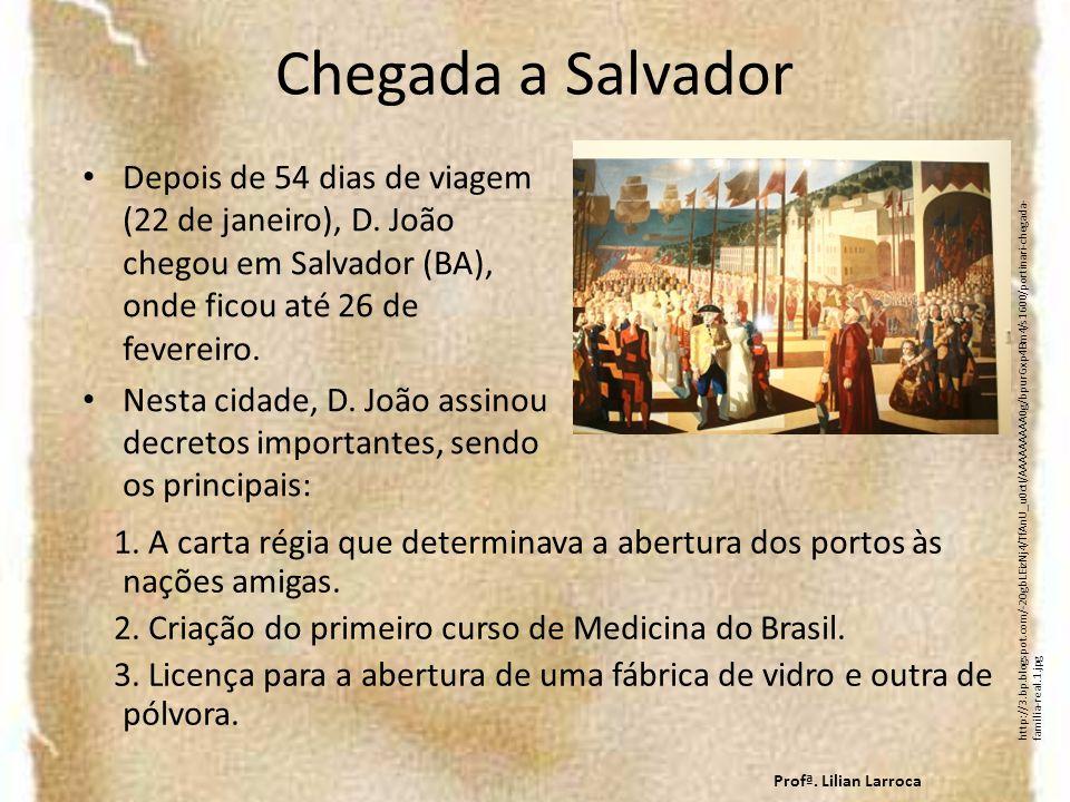 Chegada a Salvador Depois de 54 dias de viagem (22 de janeiro), D. João chegou em Salvador (BA), onde ficou até 26 de fevereiro. Nesta cidade, D. João