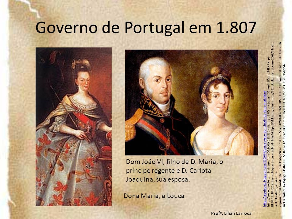 Governo de Portugal em 1.807 http://arquivoetc.blogspot.com/2009/04/uma-revisao-do-reinado-de-dona-maria.html http://www.google.com.br/imgres?q=dOM+JO
