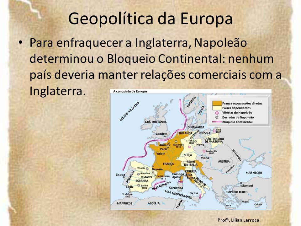 Geopolítica da Europa Para enfraquecer a Inglaterra, Napoleão determinou o Bloqueio Continental: nenhum país deveria manter relações comerciais com a Inglaterra.