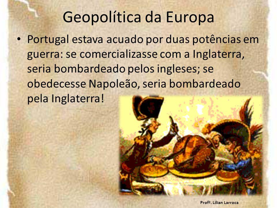 Geopolítica da Europa Portugal estava acuado por duas potências em guerra: se comercializasse com a Inglaterra, seria bombardeado pelos ingleses; se o