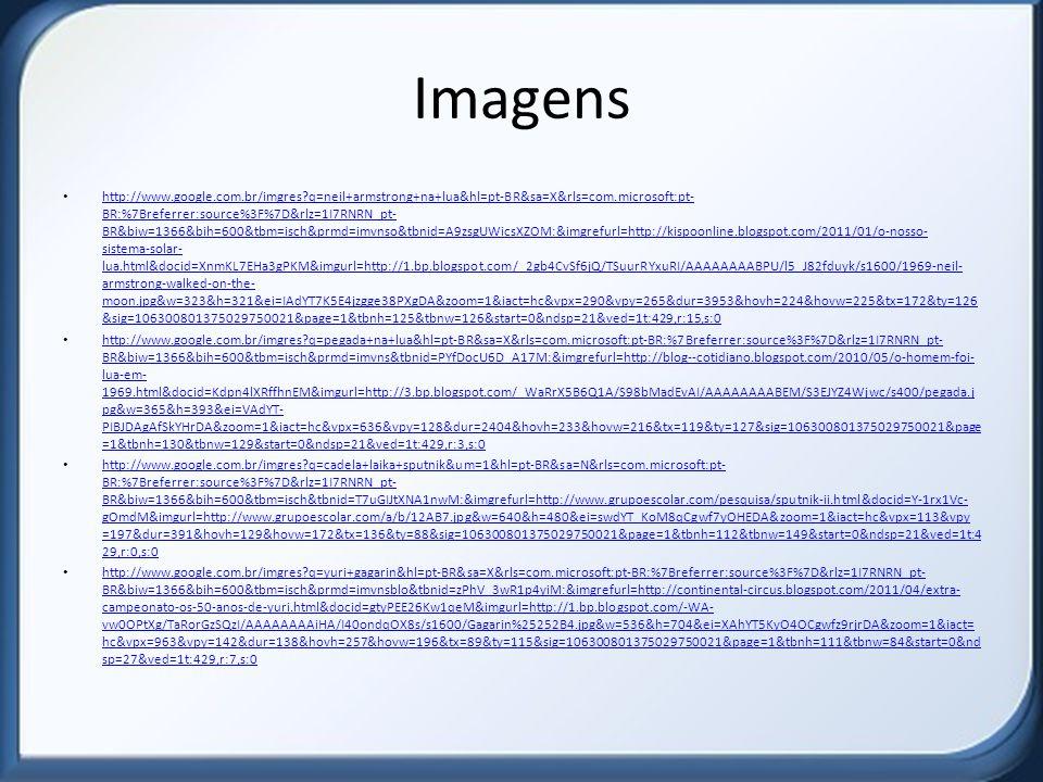 Imagens http://www.google.com.br/imgres?q=neil+armstrong+na+lua&hl=pt-BR&sa=X&rls=com.microsoft:pt- BR:%7Breferrer:source%3F%7D&rlz=1I7RNRN_pt- BR&biw
