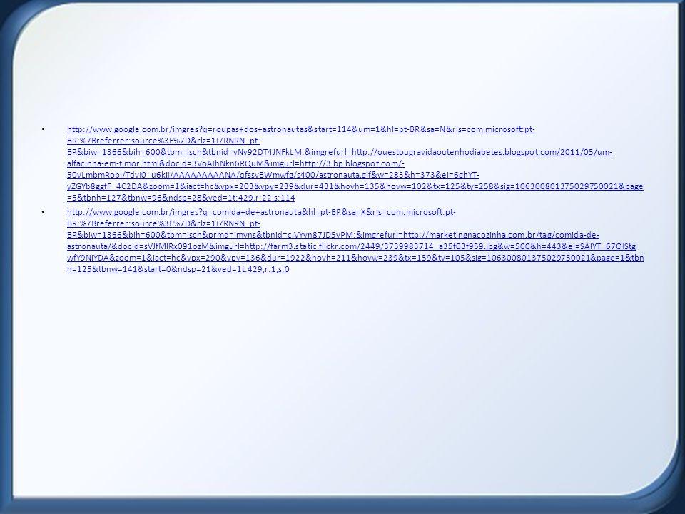 http://www.google.com.br/imgres?q=roupas+dos+astronautas&start=114&um=1&hl=pt-BR&sa=N&rls=com.microsoft:pt- BR:%7Breferrer:source%3F%7D&rlz=1I7RNRN_pt