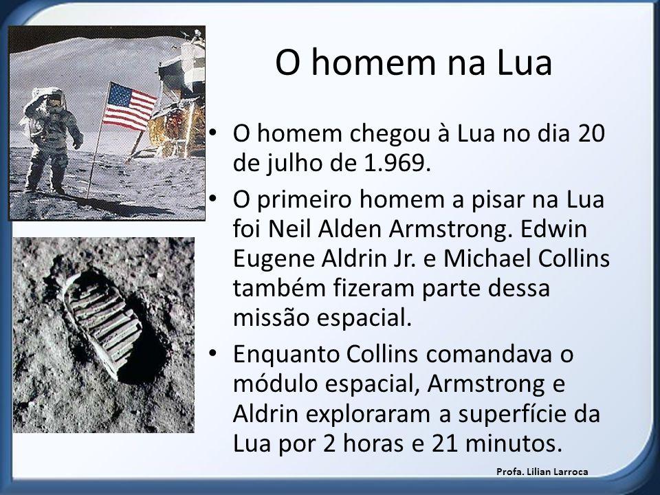 O homem na Lua O homem chegou à Lua no dia 20 de julho de 1.969. O primeiro homem a pisar na Lua foi Neil Alden Armstrong. Edwin Eugene Aldrin Jr. e M
