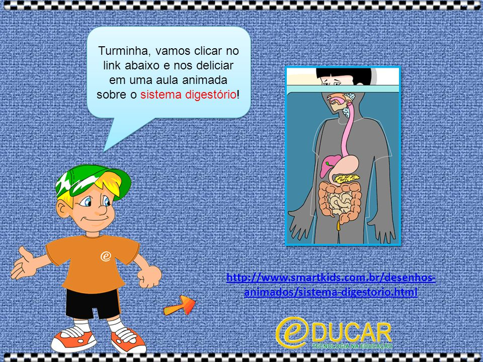 http://www.smartkids.com.br/desenhos- animados/sistema-digestorio.html Turminha, vamos clicar no link abaixo e nos deliciar em uma aula animada sobre