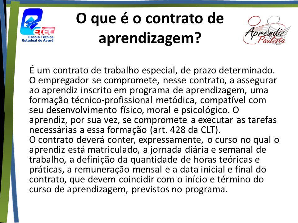 O que é o contrato de aprendizagem? É um contrato de trabalho especial, de prazo determinado. O empregador se compromete, nesse contrato, a assegurar