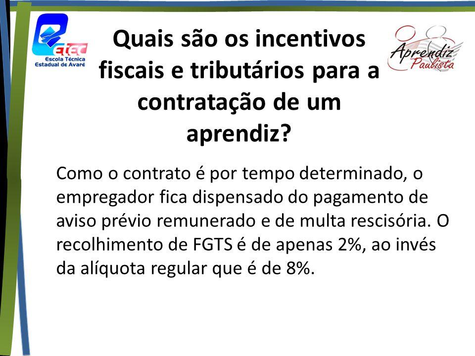 Quais são os incentivos fiscais e tributários para a contratação de um aprendiz? Como o contrato é por tempo determinado, o empregador fica dispensado