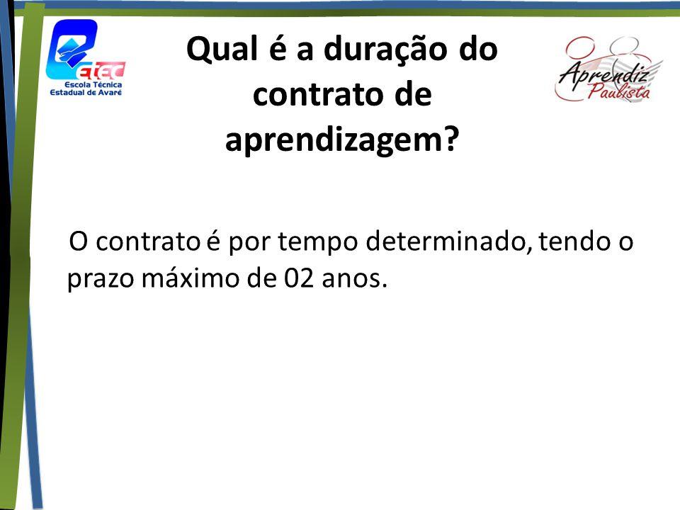 Qual é a duração do contrato de aprendizagem? O contrato é por tempo determinado, tendo o prazo máximo de 02 anos.