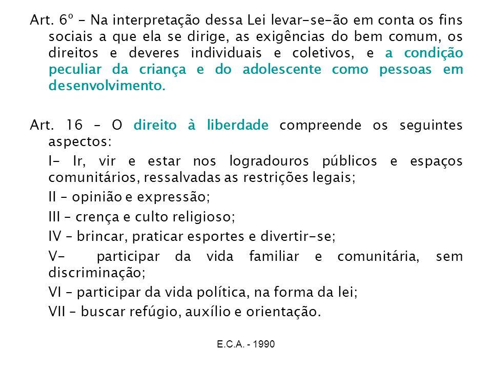 E.C.A. - 1990 Art. 6º - Na interpretação dessa Lei levar-se-ão em conta os fins sociais a que ela se dirige, as exigências do bem comum, os direitos e