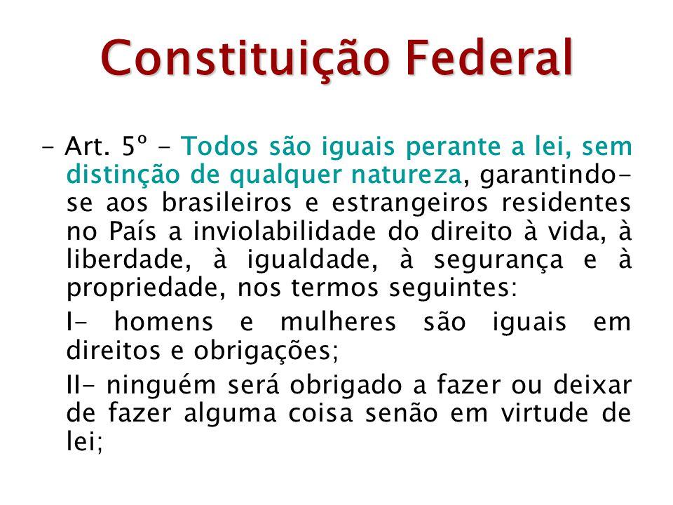 Constituição Federal - Art. 5º - Todos são iguais perante a lei, sem distinção de qualquer natureza, garantindo- se aos brasileiros e estrangeiros res