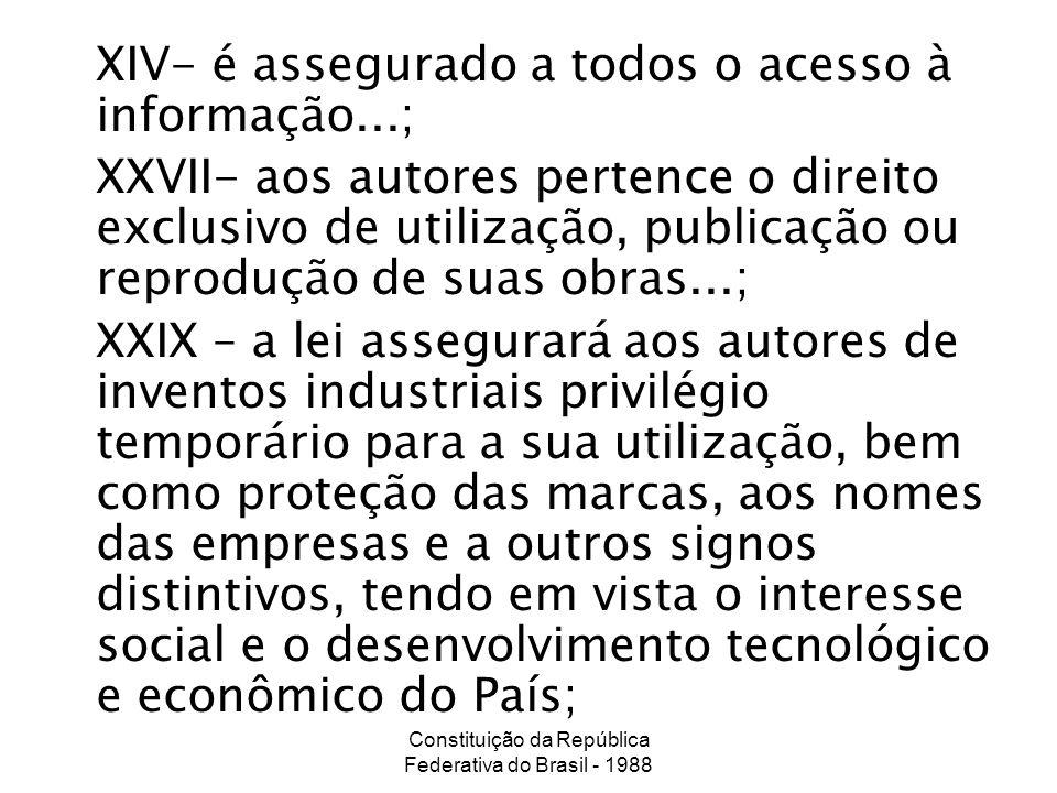 Constituição da República Federativa do Brasil - 1988 XIV- é assegurado a todos o acesso à informação...; XXVII- aos autores pertence o direito exclus
