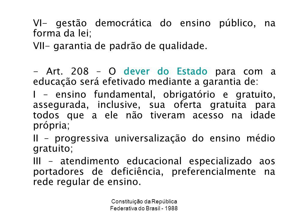 Constituição da República Federativa do Brasil - 1988 VI- gestão democrática do ensino público, na forma da lei; VII- garantia de padrão de qualidade.
