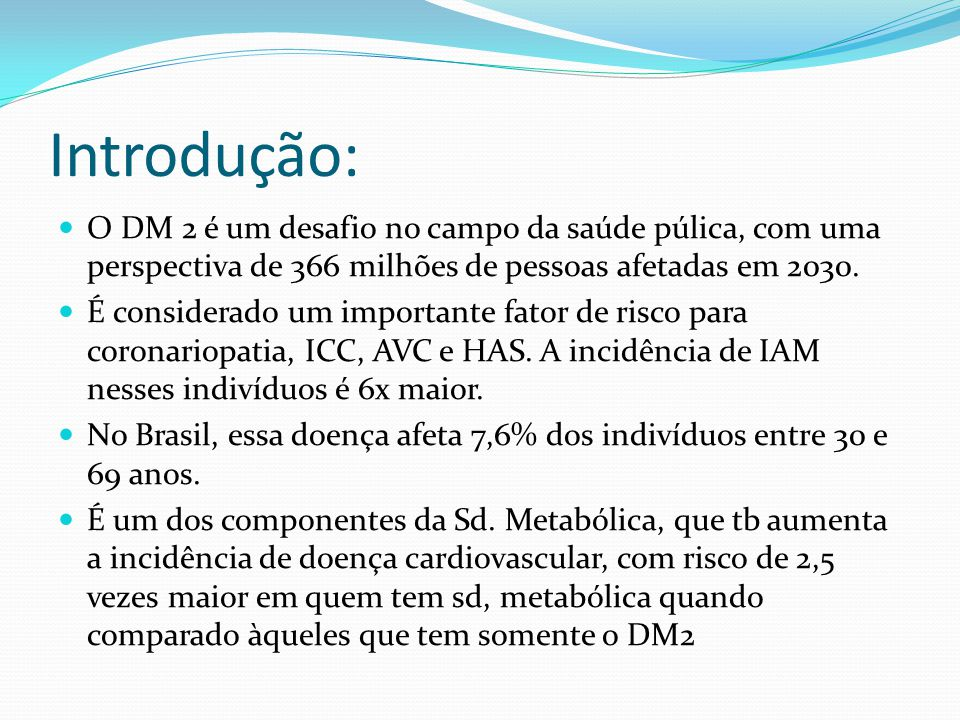Introdução: O DM 2 é um desafio no campo da saúde púlica, com uma perspectiva de 366 milhões de pessoas afetadas em 2030. É considerado um importante