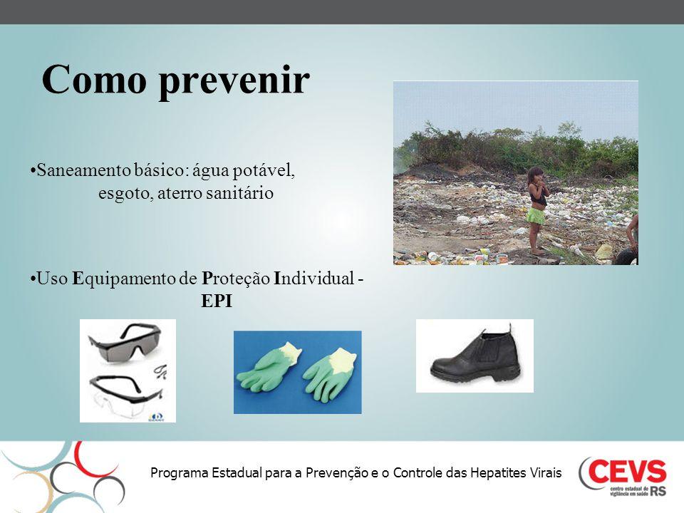 Programa Estadual para a Prevenção e o Controle das Hepatites Virais Como prevenir Saneamento básico: água potável, esgoto, aterro sanitário Uso Equip