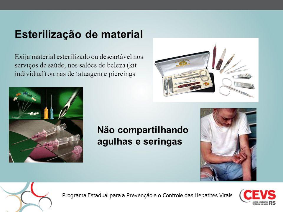 Programa Estadual para a Prevenção e o Controle das Hepatites Virais Esterilização de material Não compartilhando agulhas e seringas Exija material es