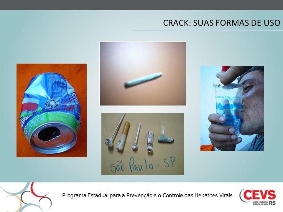 CRACK: SUAS FORMAS DE USO Programa Estadual para a Prevenção e o Controle das Hepatites Virais