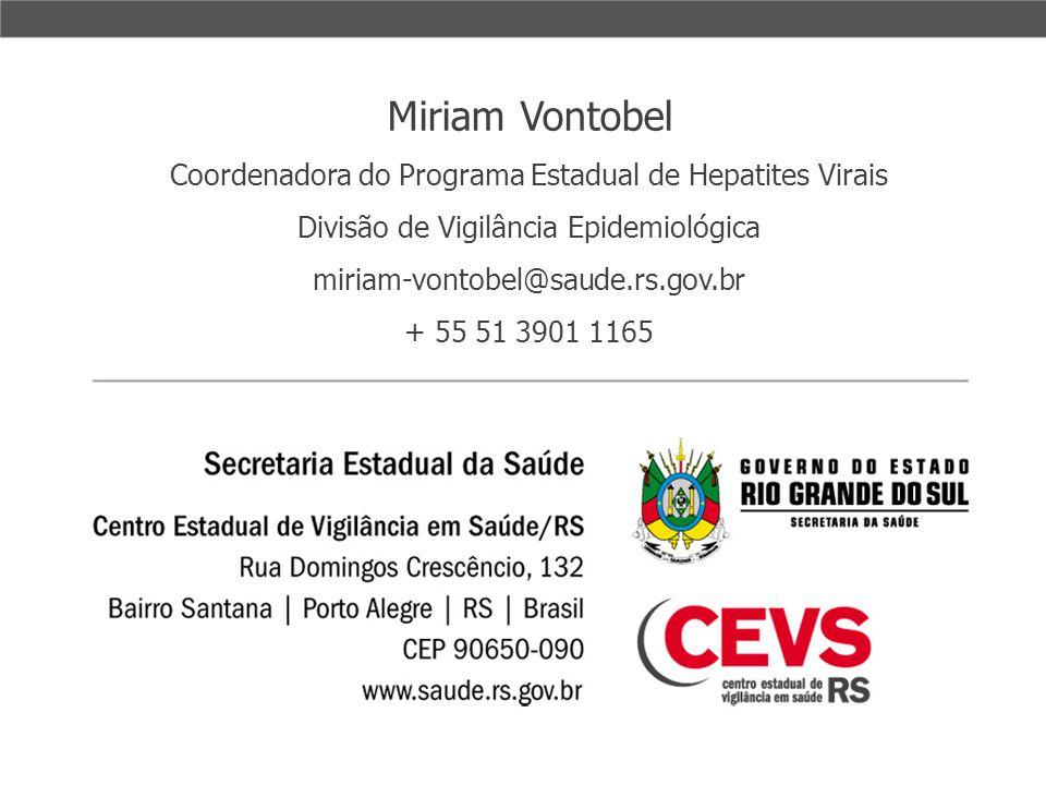 Miriam Vontobel Coordenadora do Programa Estadual de Hepatites Virais Divisão de Vigilância Epidemiológica miriam-vontobel@saude.rs.gov.br + 55 51 390