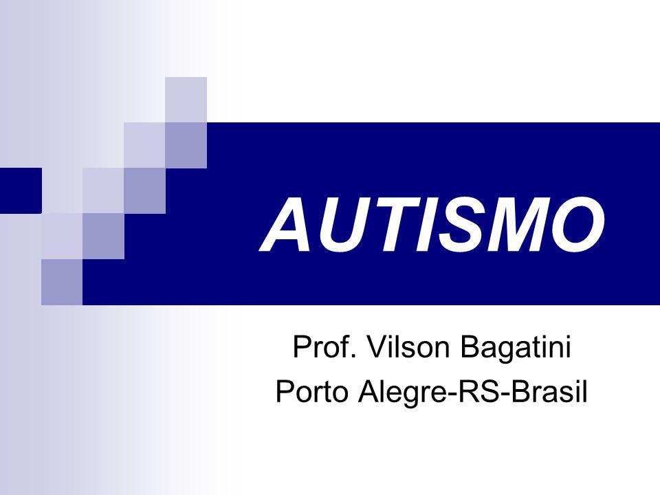AUTISMO Prof. Vilson Bagatini Porto Alegre-RS-Brasil