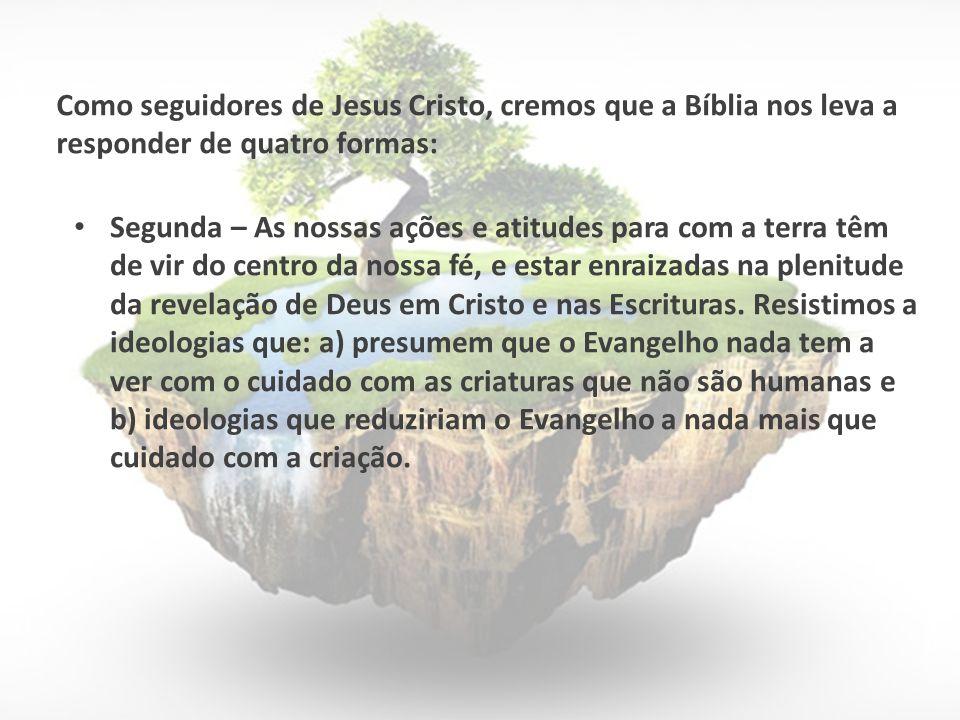 Segunda – As nossas ações e atitudes para com a terra têm de vir do centro da nossa fé, e estar enraizadas na plenitude da revelação de Deus em Cristo e nas Escrituras.
