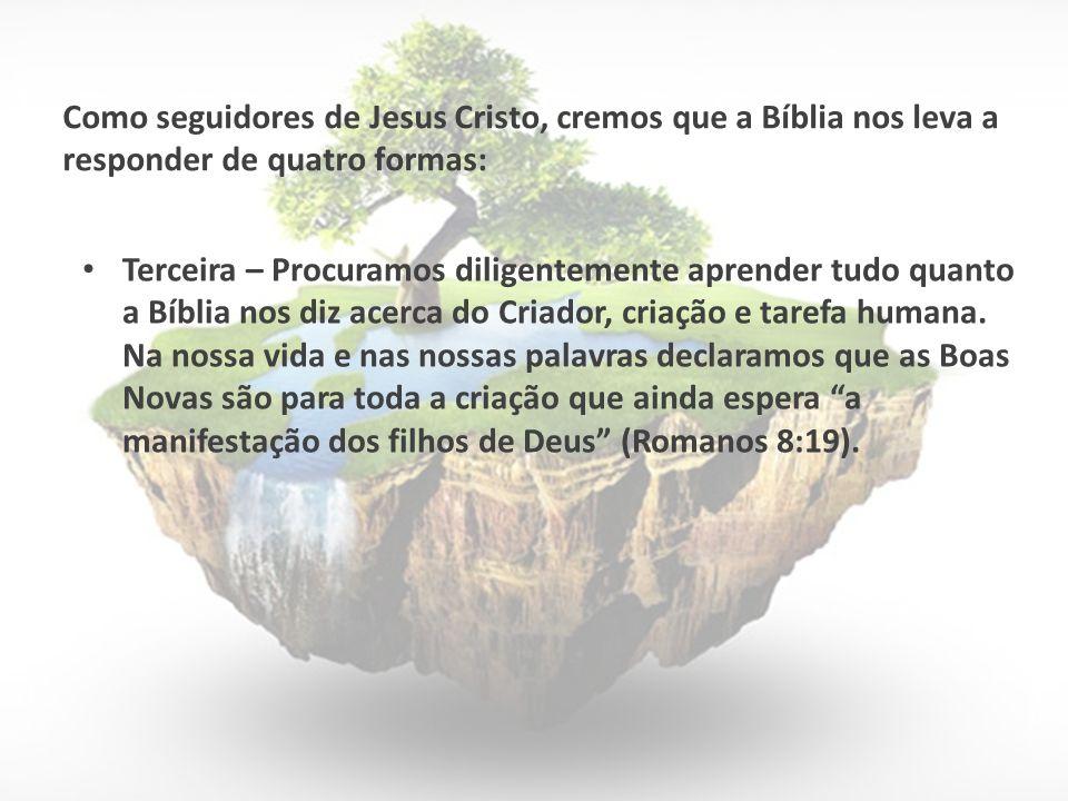Terceira – Procuramos diligentemente aprender tudo quanto a Bíblia nos diz acerca do Criador, criação e tarefa humana.