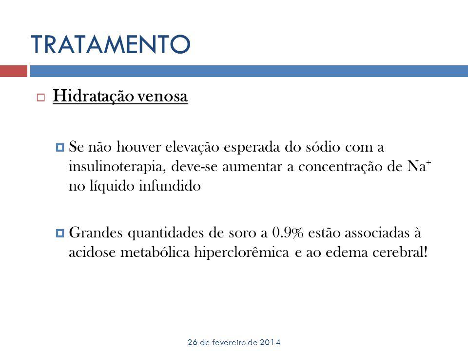 TRATAMENTO 26 de fevereiro de 2014 Hidratação venosa Se não houver elevação esperada do sódio com a insulinoterapia, deve-se aumentar a concentração d