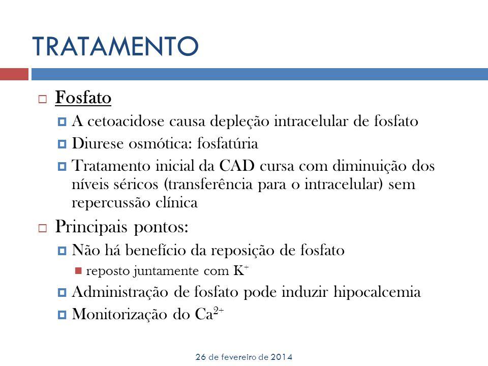 TRATAMENTO 26 de fevereiro de 2014 Fosfato A cetoacidose causa depleção intracelular de fosfato Diurese osmótica: fosfatúria Tratamento inicial da CAD