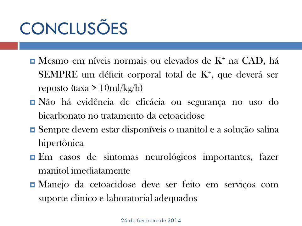 CONCLUSÕES 26 de fevereiro de 2014 Mesmo em níveis normais ou elevados de K + na CAD, há SEMPRE um déficit corporal total de K +, que deverá ser repos