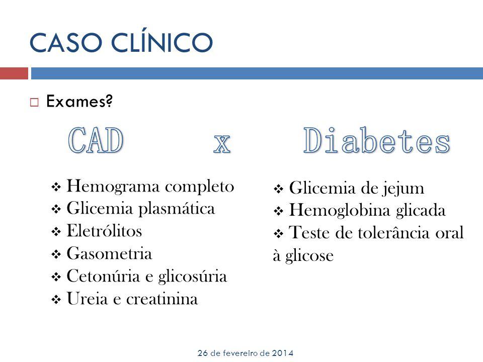 26 de fevereiro de 2014 Exames iniciais 18h07 => cetonúria de 3+ 19h07 => gasometria arterial: CASO CLÍNICO