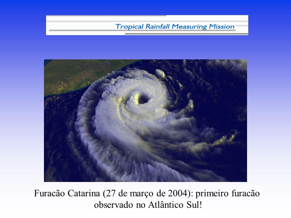 Furacão Catarina (27 de março de 2004): primeiro furacão observado no Atlântico Sul!