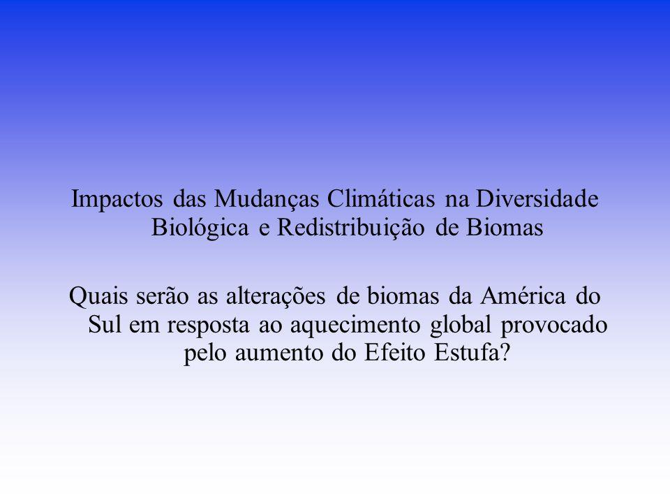 Impactos das Mudanças Climáticas na Diversidade Biológica e Redistribuição de Biomas Quais serão as alterações de biomas da América do Sul em resposta ao aquecimento global provocado pelo aumento do Efeito Estufa?