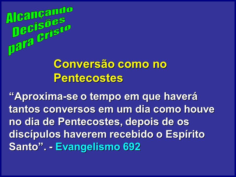 Aproxima-se o tempo em que haverá tantos conversos em um dia como houve no dia de Pentecostes, depois de os discípulos haverem recebido o Espírito Santo.