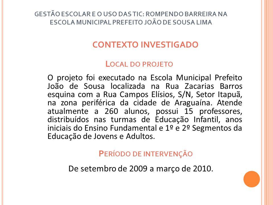 L OCAL DO PROJETO O projeto foi executado na Escola Municipal Prefeito João de Sousa localizada na Rua Zacarias Barros esquina com a Rua Campos Elísio