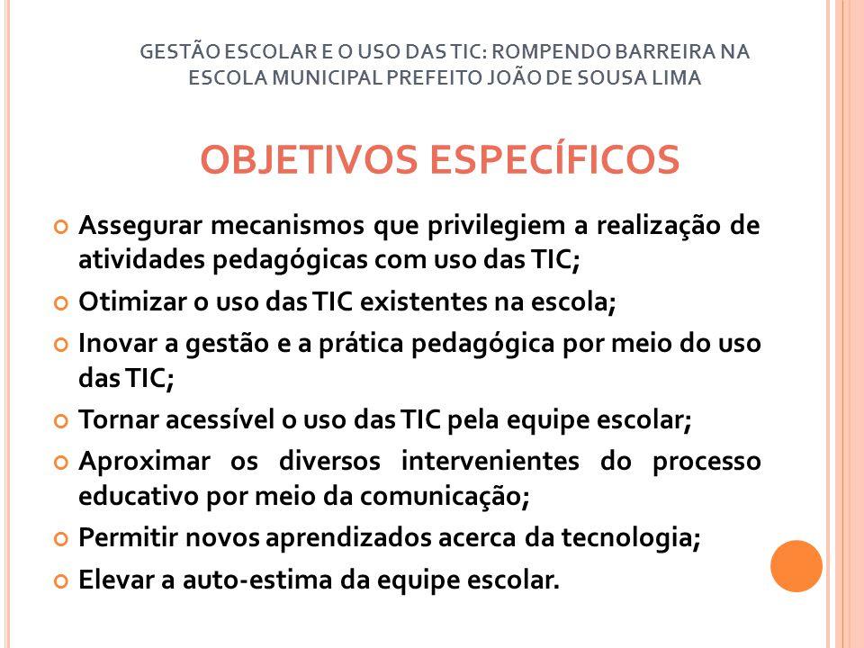OBJETIVOS ESPECÍFICOS Assegurar mecanismos que privilegiem a realização de atividades pedagógicas com uso das TIC; Otimizar o uso das TIC existentes n