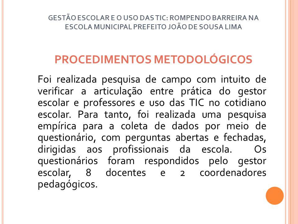 PROCEDIMENTOS METODOLÓGICOS Foi realizada pesquisa de campo com intuito de verificar a articulação entre prática do gestor escolar e professores e uso