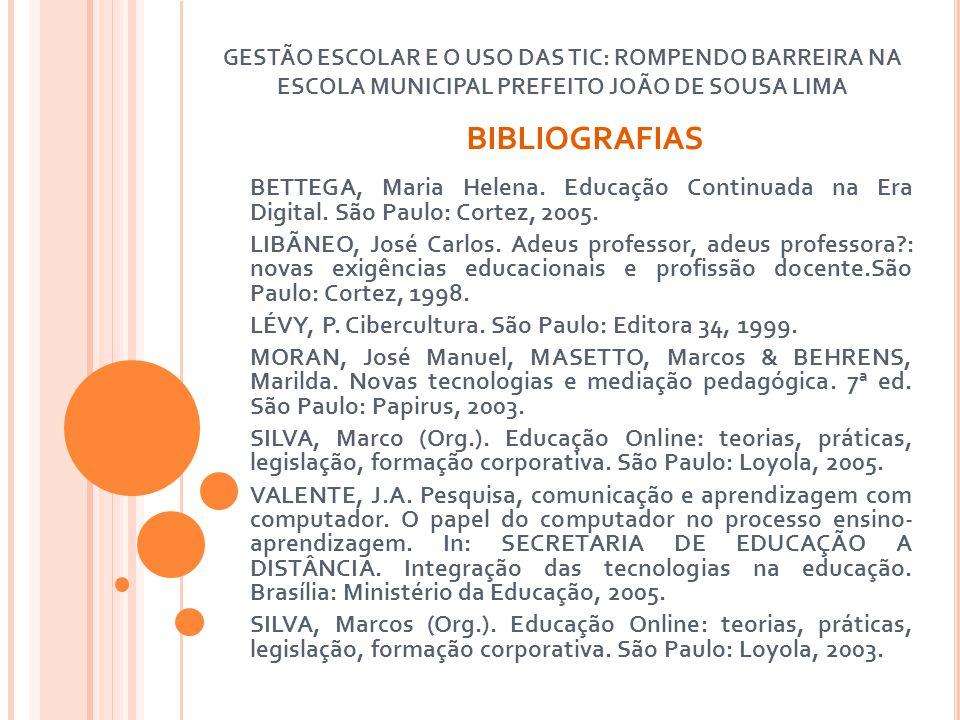 BIBLIOGRAFIAS BETTEGA, Maria Helena. Educação Continuada na Era Digital. São Paulo: Cortez, 2005. LIBÃNEO, José Carlos. Adeus professor, adeus profess