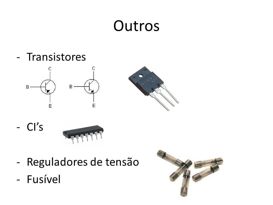 Outros -Transistores -CIs -Reguladores de tensão -Fusível