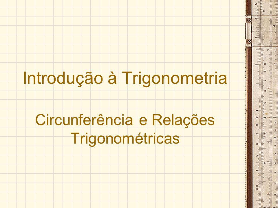 Introdução à Trigonometria Circunferência e Relações Trigonométricas