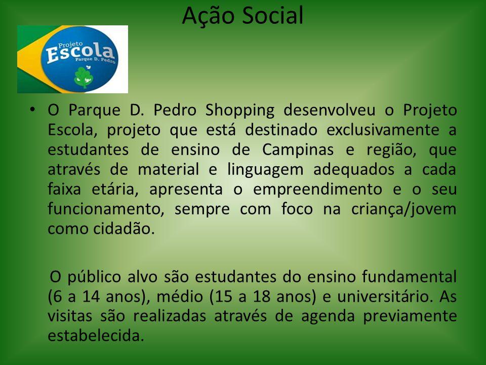Ação Social O Parque D. Pedro Shopping desenvolveu o Projeto Escola, projeto que está destinado exclusivamente a estudantes de ensino de Campinas e re