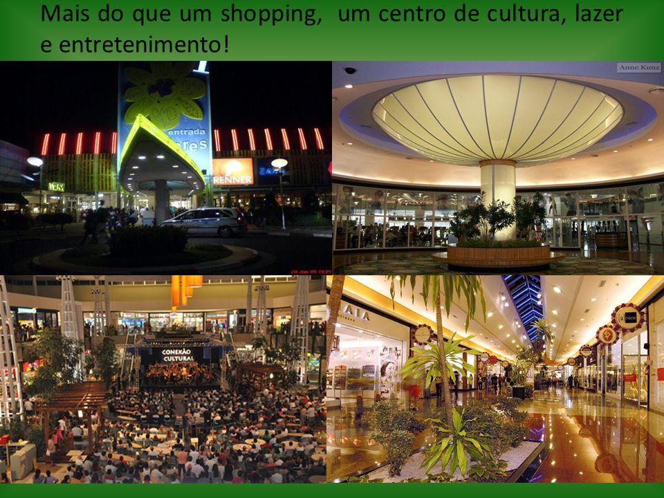 Mais do que um shopping, um centro de cultura, lazer e entretenimento!