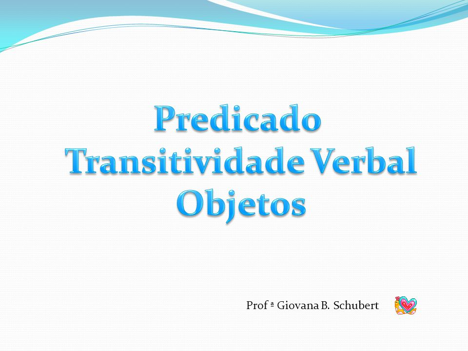 O verbo transitivo divide-se em: Transitivo direto (VTD) Transitivo indireto (VTI)