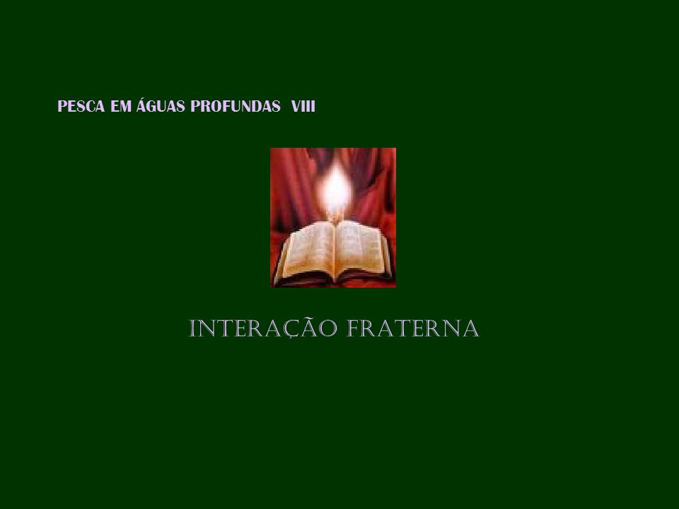 PESCA EM ÁGUAS PROFUNDAS VIII INTERAÇÃO FRATERNA