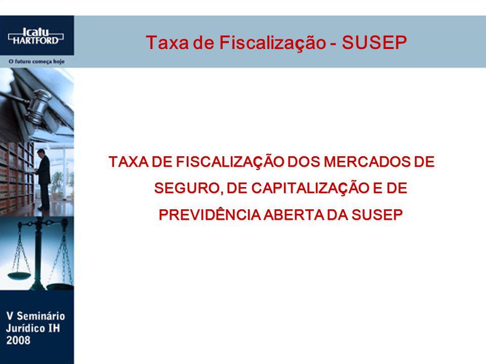 TAXA DE FISCALIZA Ç ÃO DOS MERCADOS DE SEGURO, DE CAPITALIZA Ç ÃO E DE PREVIDÊNCIA ABERTA DA SUSEP Taxa de Fiscaliza ç ão - SUSEP
