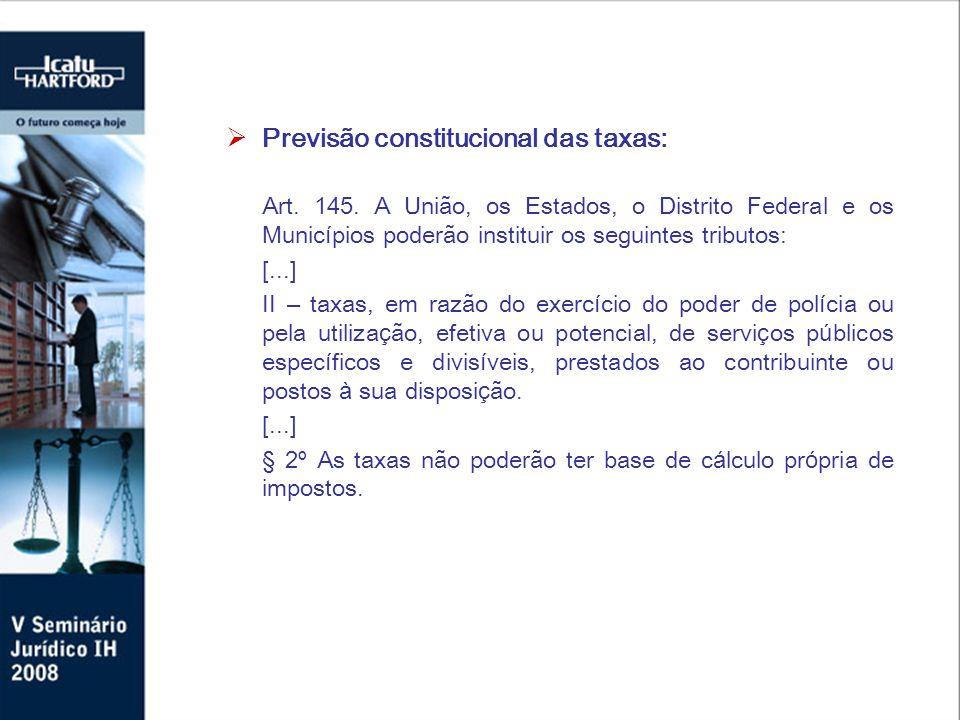 Previsão constitucional das taxas: Art. 145.