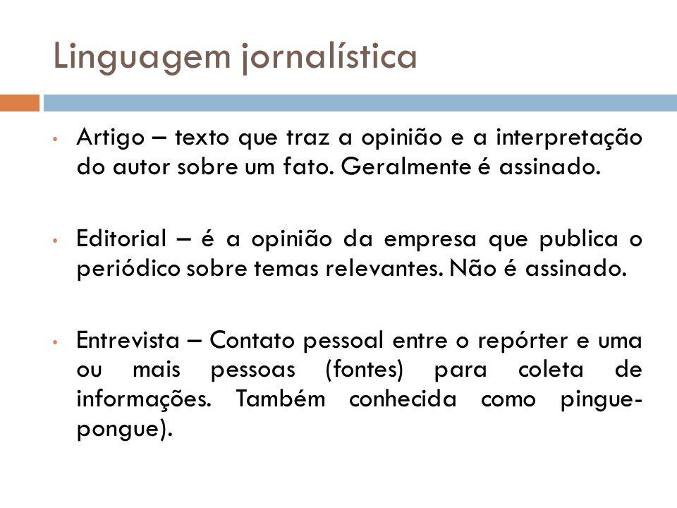 Linguagem jornalística Artigo – texto que traz a opinião e a interpretação do autor sobre um fato. Geralmente é assinado. Editorial – é a opinião da e