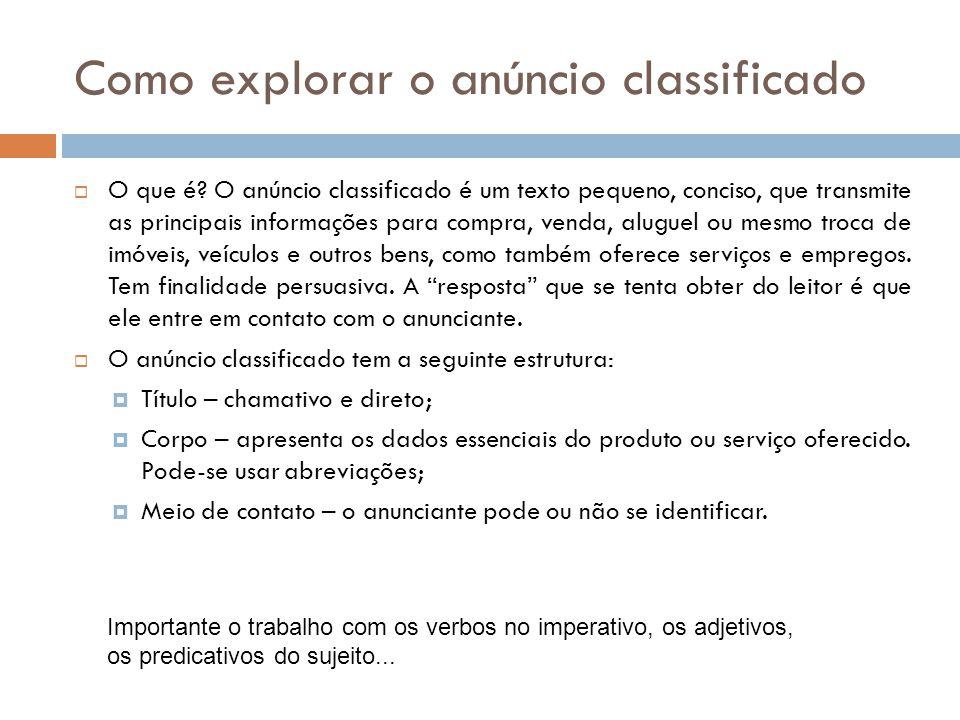 Como explorar o anúncio classificado O que é? O anúncio classificado é um texto pequeno, conciso, que transmite as principais informações para compra,