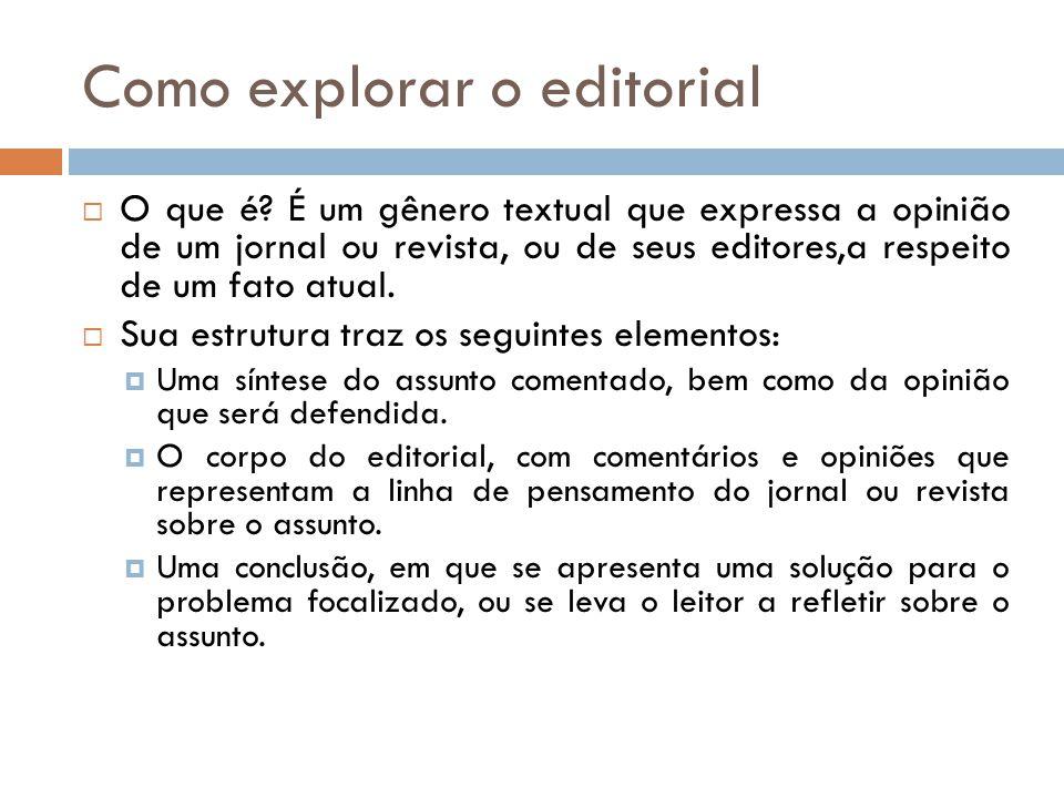 Como explorar o editorial O que é? É um gênero textual que expressa a opinião de um jornal ou revista, ou de seus editores,a respeito de um fato atual