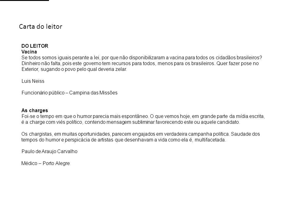 Carta do leitor DO LEITOR Vacina Se todos somos iguais perante a lei, por que não disponibilizaram a vacina para todos os cidadãos brasileiros? Dinhei