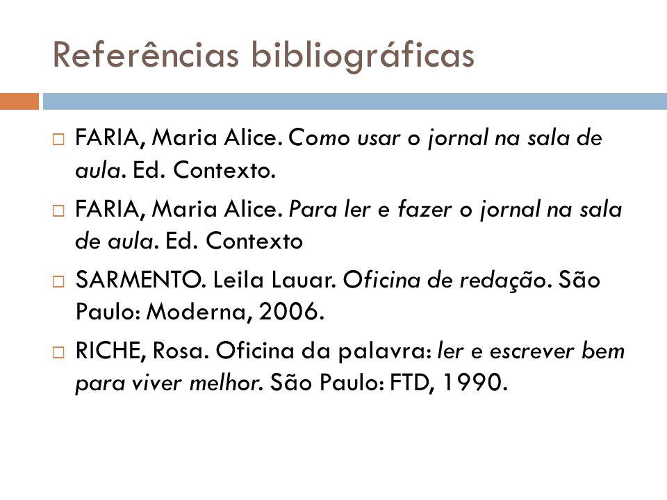 Referências bibliográficas FARIA, Maria Alice. Como usar o jornal na sala de aula. Ed. Contexto. FARIA, Maria Alice. Para ler e fazer o jornal na sala